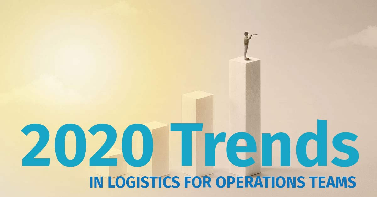 2020 Trends in Logistics for Operations Teams